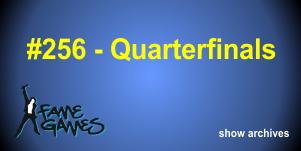 Fame Games 256 – Quarterfinal